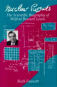 Nuclear Pursuits: the scientific biography of Wilfrid Bennett Lewis